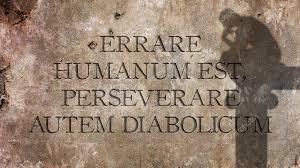 Errare humanum est, perseverare autem diabolicum