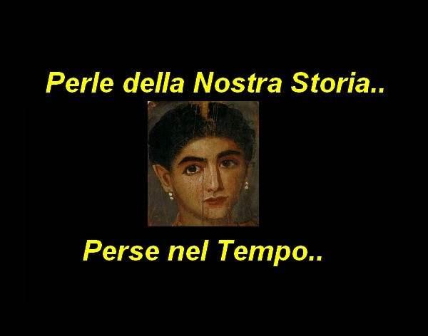 Perle della Nostra  Storia perse nel Tempo..