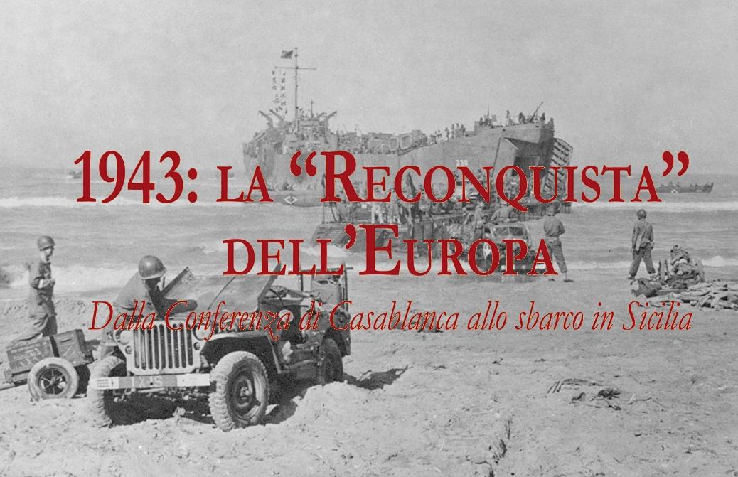 """In stampa il libro """"1943: la """"Reconquista"""" dell'Europa. Dalla Conferenza di Casablanca allo sbarco in Sicilia"""""""