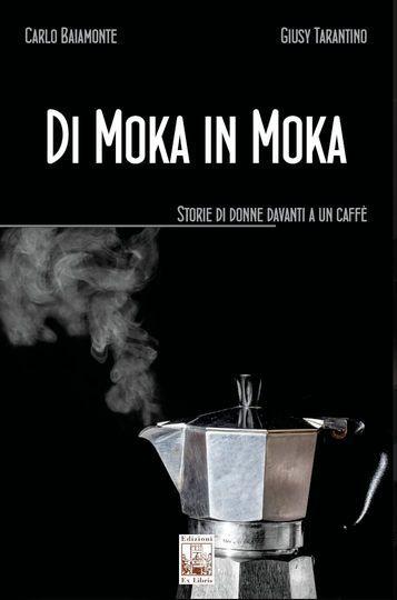 """Il caffè al centro delle storie di 10 donne. Si presenta in piazzetta Bagnasco """"Di Moka in Moka"""", il libro di Giusy Tarantino e Carlo Baiamonte"""