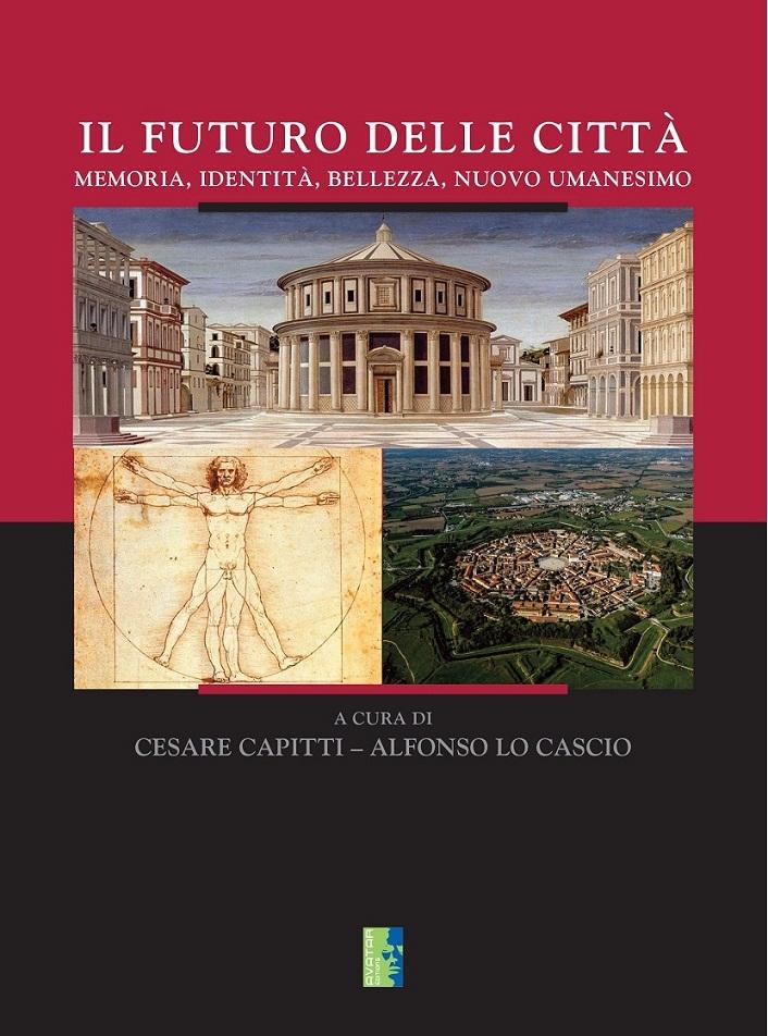 """Pubblicato il volume """"Il futuro delle città. Memoria, identità, bellezza, nuovo umanesimo"""" a cura di Cesare Capitti e Alfonso Lo Cascio."""