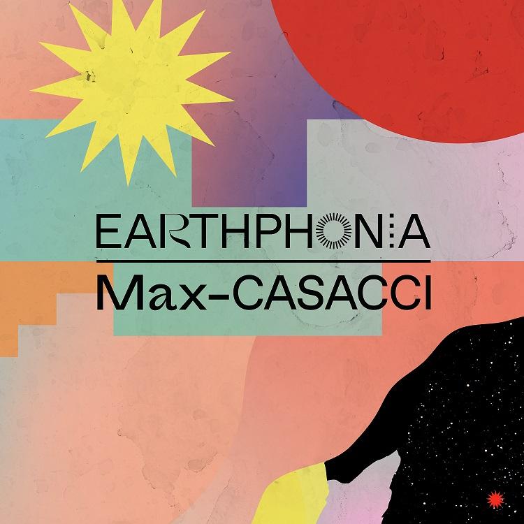 MAX CASACCI – l'11 dicembre esce EARTHPHONIA, opera sonora, senza strumenti musicali, in prima linea nella battaglia per l'ambiente