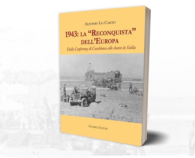"""Nell'ambito dell'iniziativa """"30 Libri in 30 Giorni"""" si presenta il volume di Alfonso Lo Cascio """"1943: la Reconquista dell'Europa""""."""